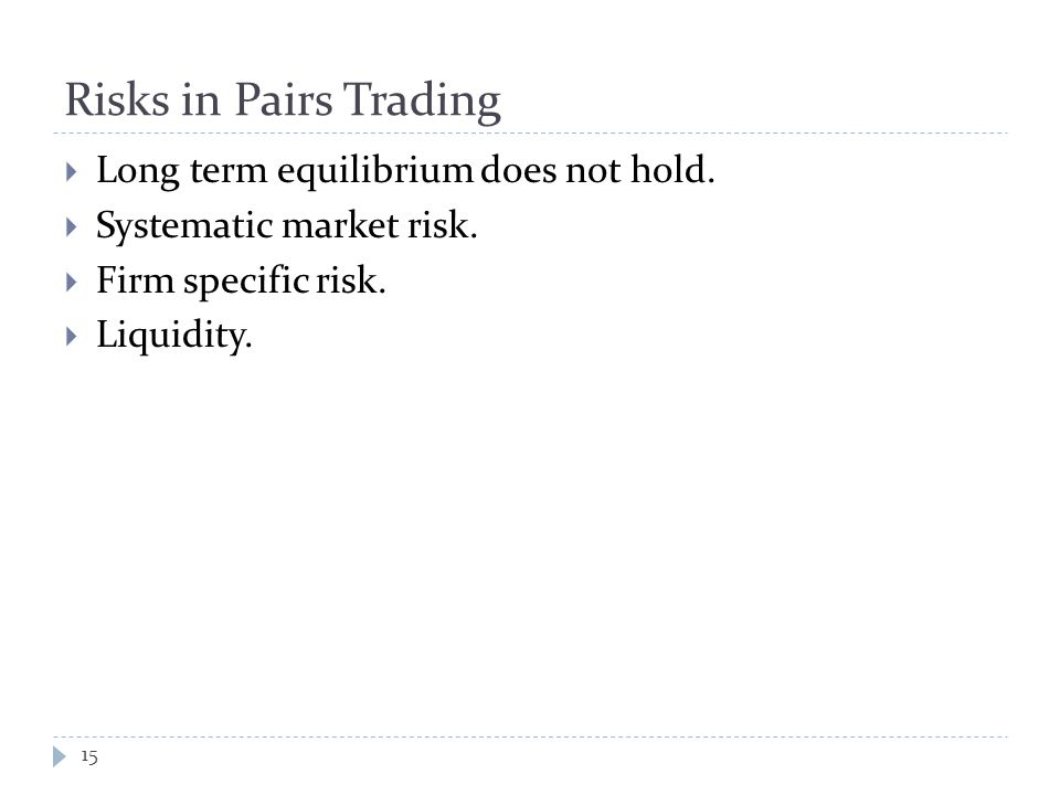 Risks in Pairs Trading  Long term equilibrium does not hold.