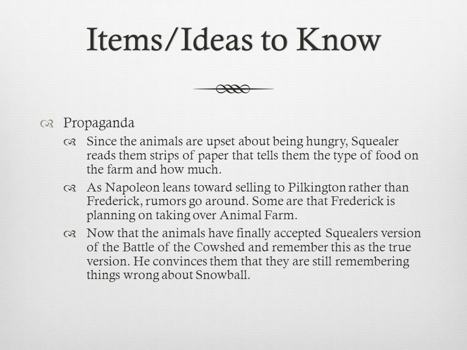 Items/Ideas to KnowItems/Ideas to Know  Propaganda  Since the animals are upset about being hungry, Squealer reads them strips of paper that tells t
