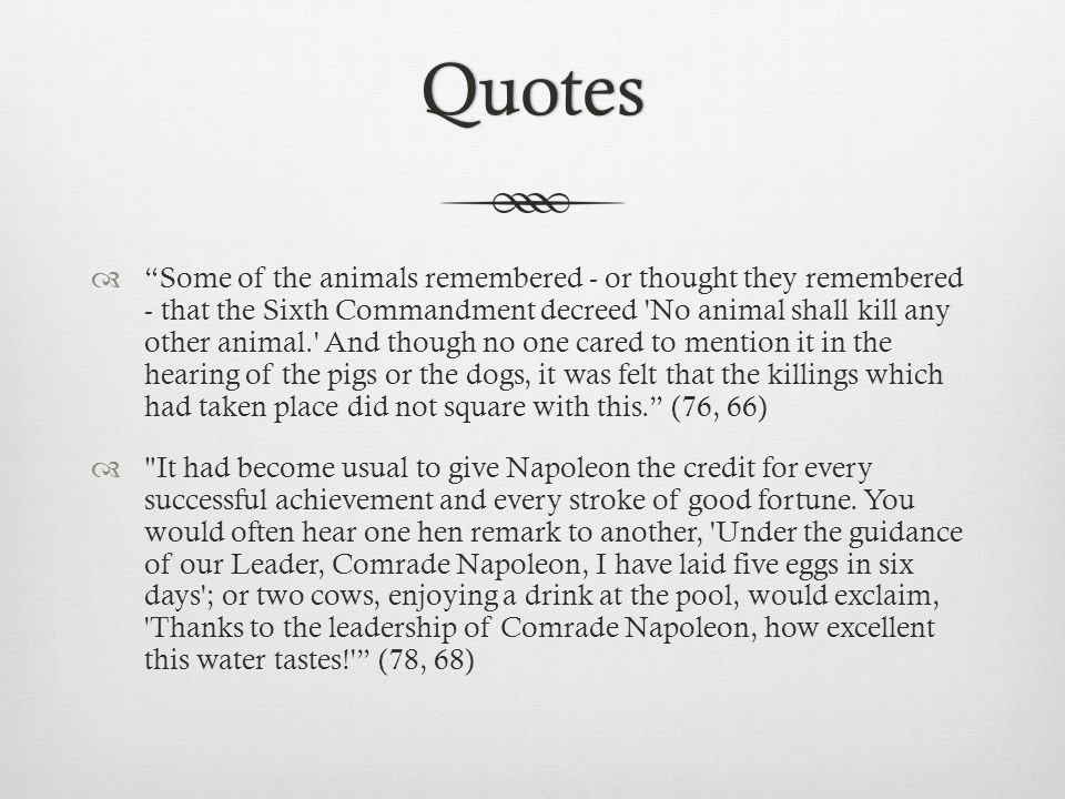 "Quotes  ""Some of the animals remembered - or thought they remembered - that the Sixth Commandment decreed 'No animal shall kill any other animal.' An"