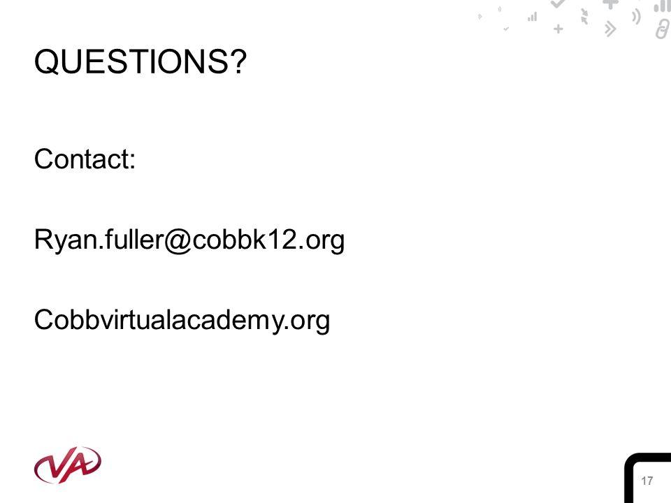 17 QUESTIONS? Contact: Ryan.fuller@cobbk12.org Cobbvirtualacademy.org