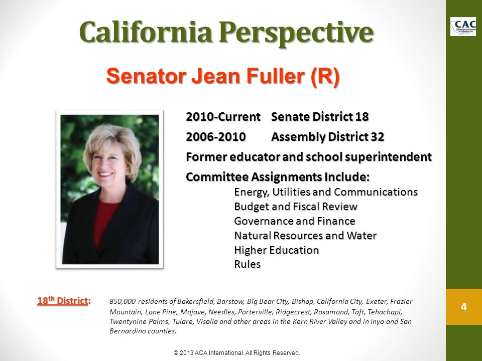 California Perspective California Perspective Senator Jean Fuller (R) 4 © 2013 ACA International. All Rights Reserved. 18 th District: 18 th District: