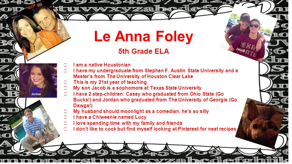 Le Anna Foley 5th Grade ELA ★ I am a native Houstonian ★ I have my undergraduate from Stephen F.