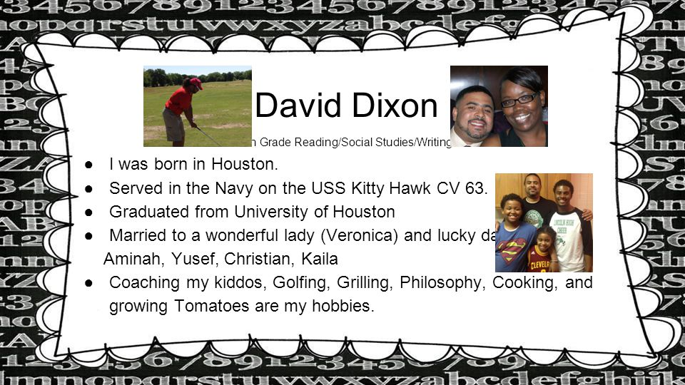 David Dixon 5th Grade Reading/Social Studies/Writing ●I was born in Houston.
