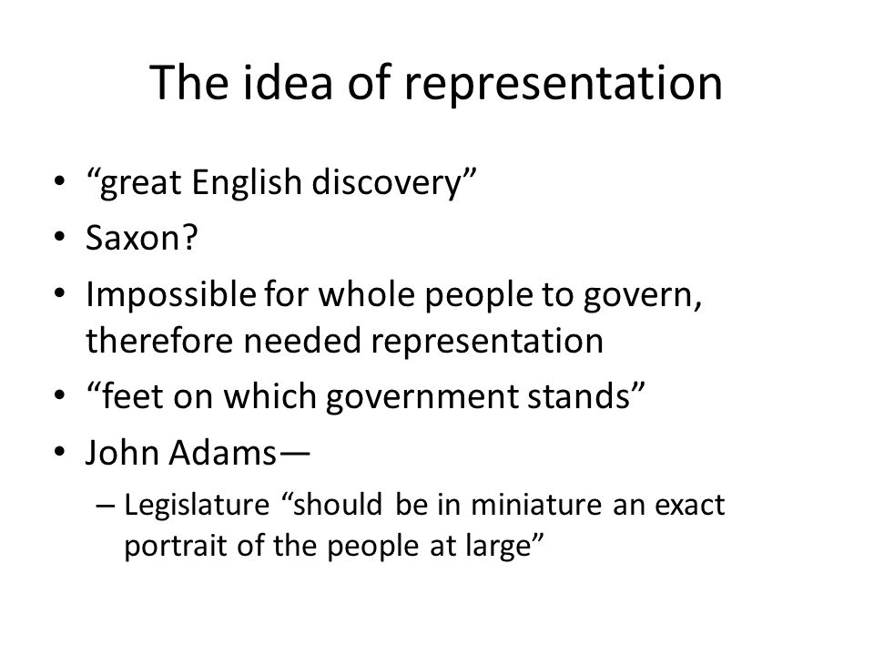 "The idea of representation ""great English discovery"" Saxon? Impossible for whole people to govern, therefore needed representation ""feet on which gove"