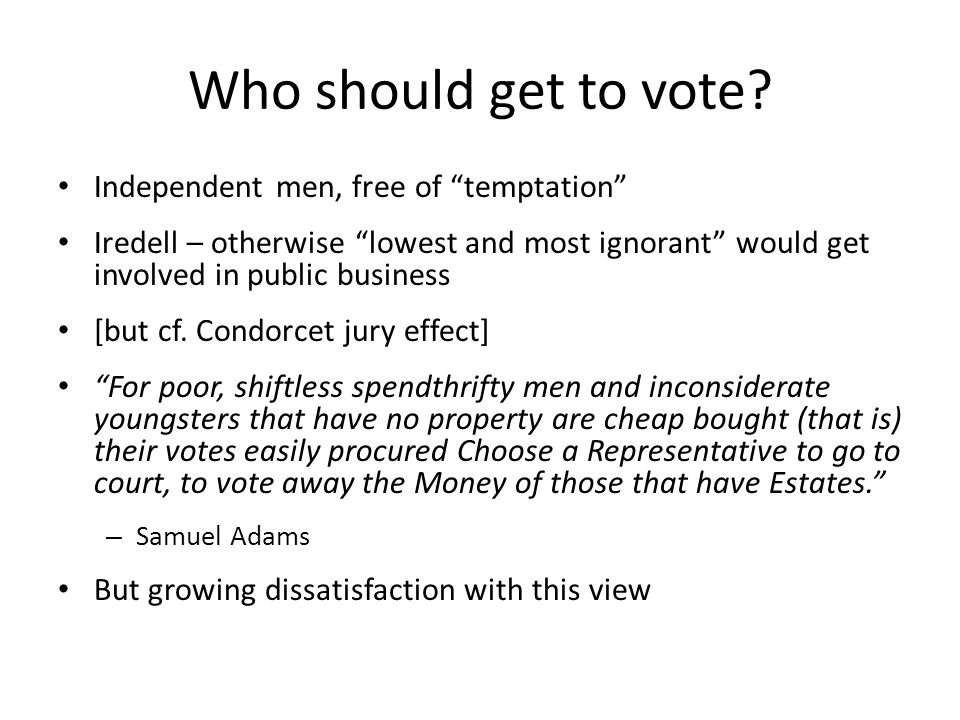 "Who should get to vote? Independent men, free of ""temptation"" Iredell – otherwise ""lowest and most ignorant"" would get involved in public business [bu"