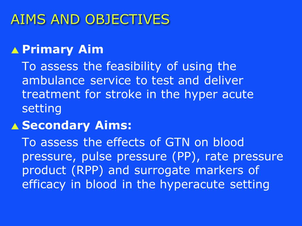 AIMS AND OBJECTIVES  Primary Aim To assess the feasibility of using the ambulance service to test and deliver treatment for stroke in the hyper acute setting  Secondary Aims: To assess the effects of GTN on blood pressure, pulse pressure (PP), rate pressure product (RPP) and surrogate markers of efficacy in blood in the hyperacute setting