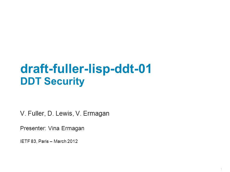 1 draft-fuller-lisp-ddt-01 DDT Security V. Fuller, D. Lewis, V. Ermagan Presenter: Vina Ermagan IETF 83, Paris – March 2012
