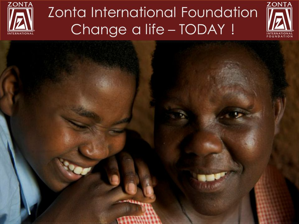 Zonta International Foundation Change a life – TODAY !