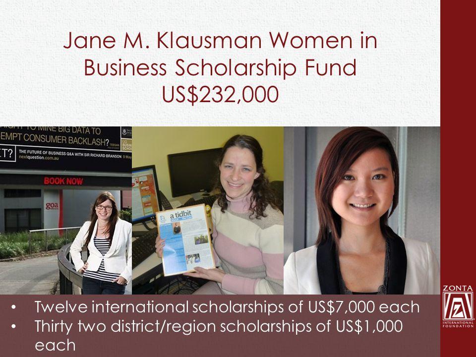 Jane M. Klausman Women in Business Scholarship Fund US$232,000 Twelve international scholarships of US$7,000 each Thirty two district/region scholarsh