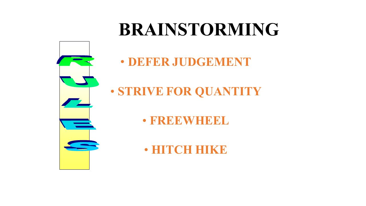 BRAINSTORMING DEFER JUDGEMENT STRIVE FOR QUANTITY FREEWHEEL HITCH HIKE