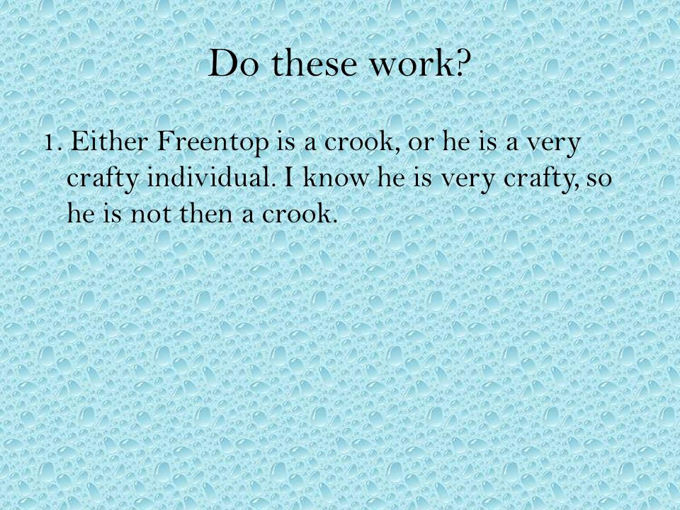 Do these work? 1. Either Freentop is a crook, or he is a very crafty individual. I know he is very crafty, so he is not then a crook.