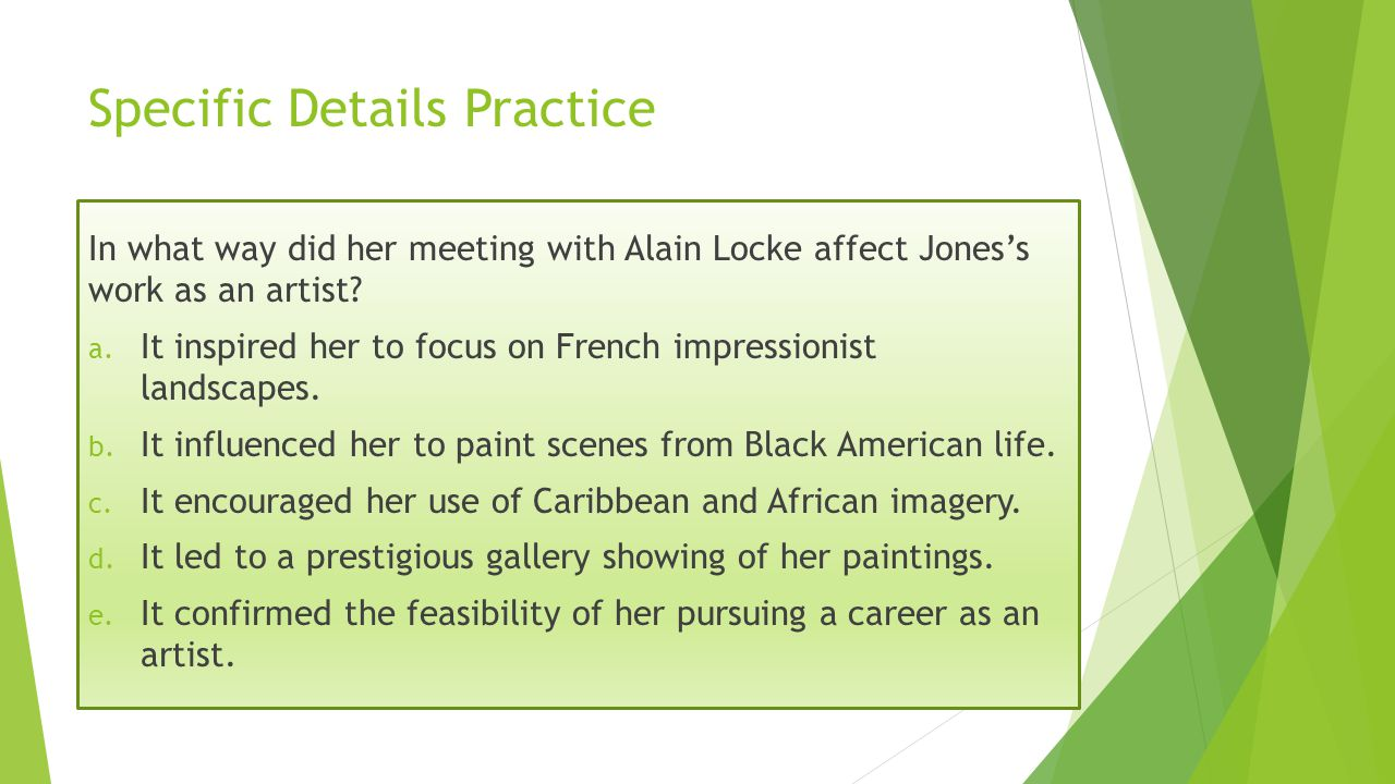 Specific Details Practice In what way did her meeting with Alain Locke affect Jones's work as an artist? a. It inspired her to focus on French impress