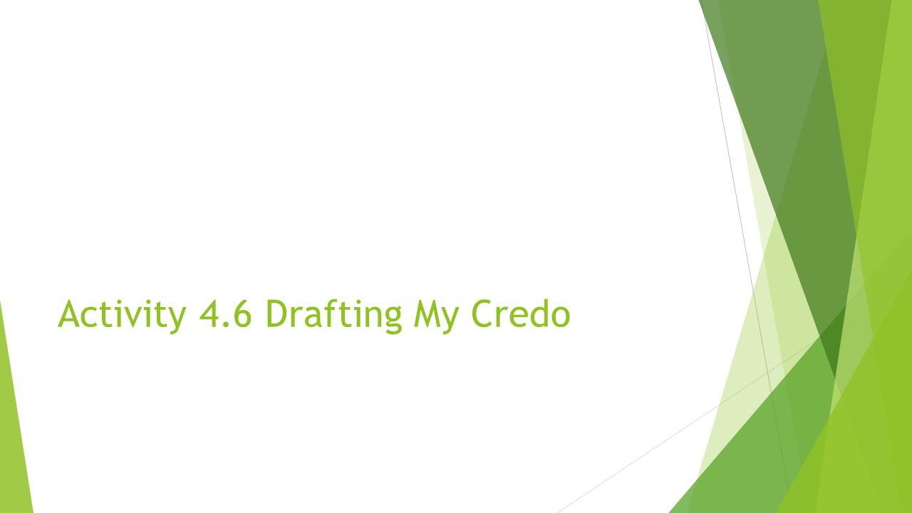 Activity 4.6 Drafting My Credo