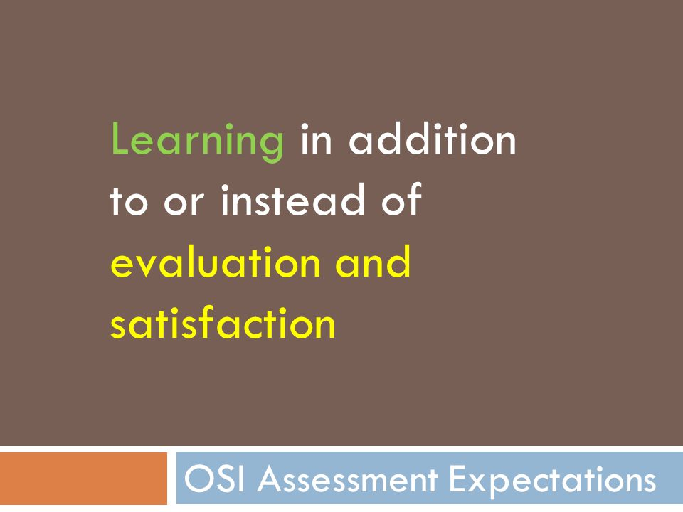 OSI Assessment Expectations Learning in addition to or instead of evaluation and satisfaction