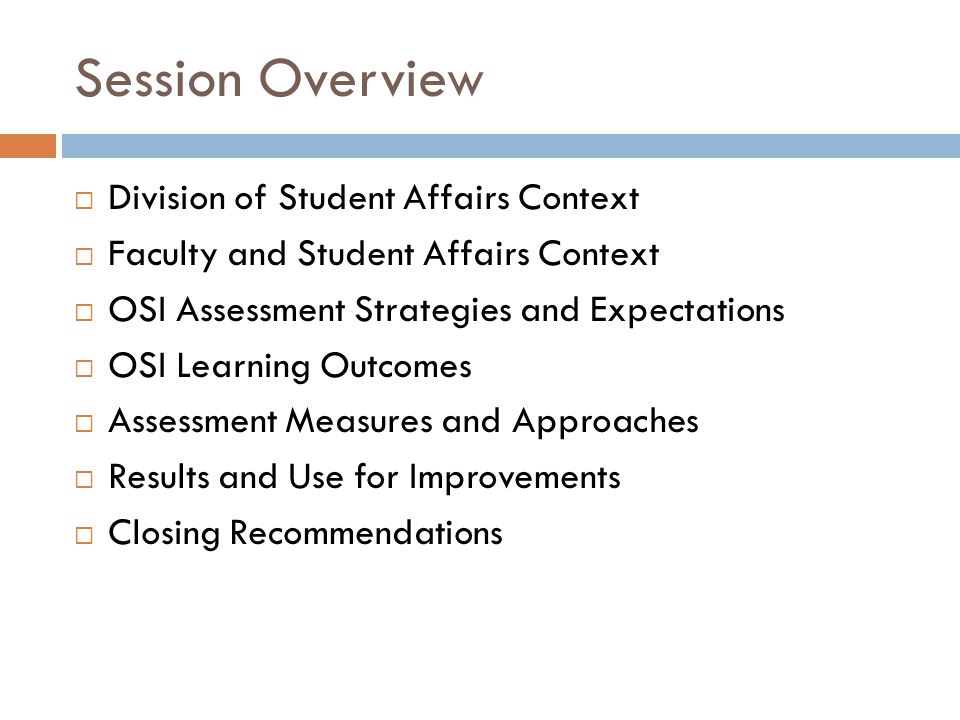 Session Overview  Division of Student Affairs Context  Faculty and Student Affairs Context  OSI Assessment Strategies and Expectations  OSI Learni
