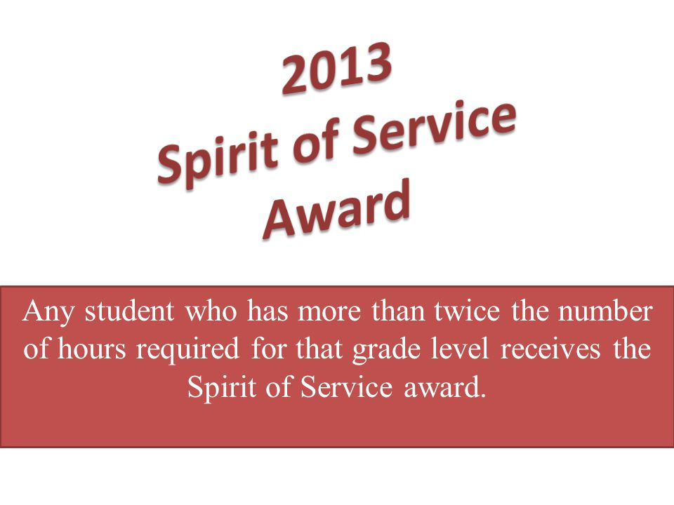 Any student who has more than twice the number of hours required for that grade level receives the Spirit of Service award.