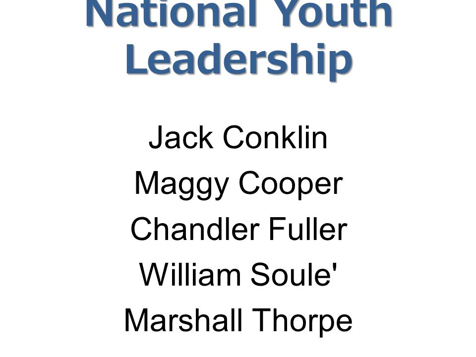 National Youth Leadership Jack Conklin Maggy Cooper Chandler Fuller William Soule' Marshall Thorpe