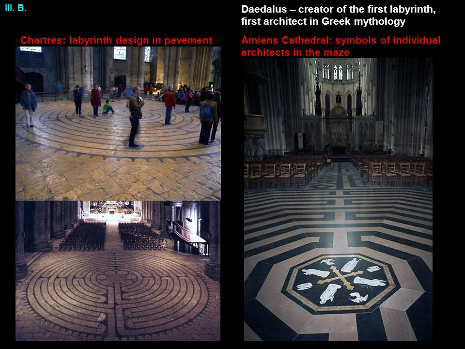 Chartres: labyrinth design in pavementAmiens Cathedral: symbols of individual architects in the maze Daedalus – creator of the first labyrinth, first architect in Greek mythology