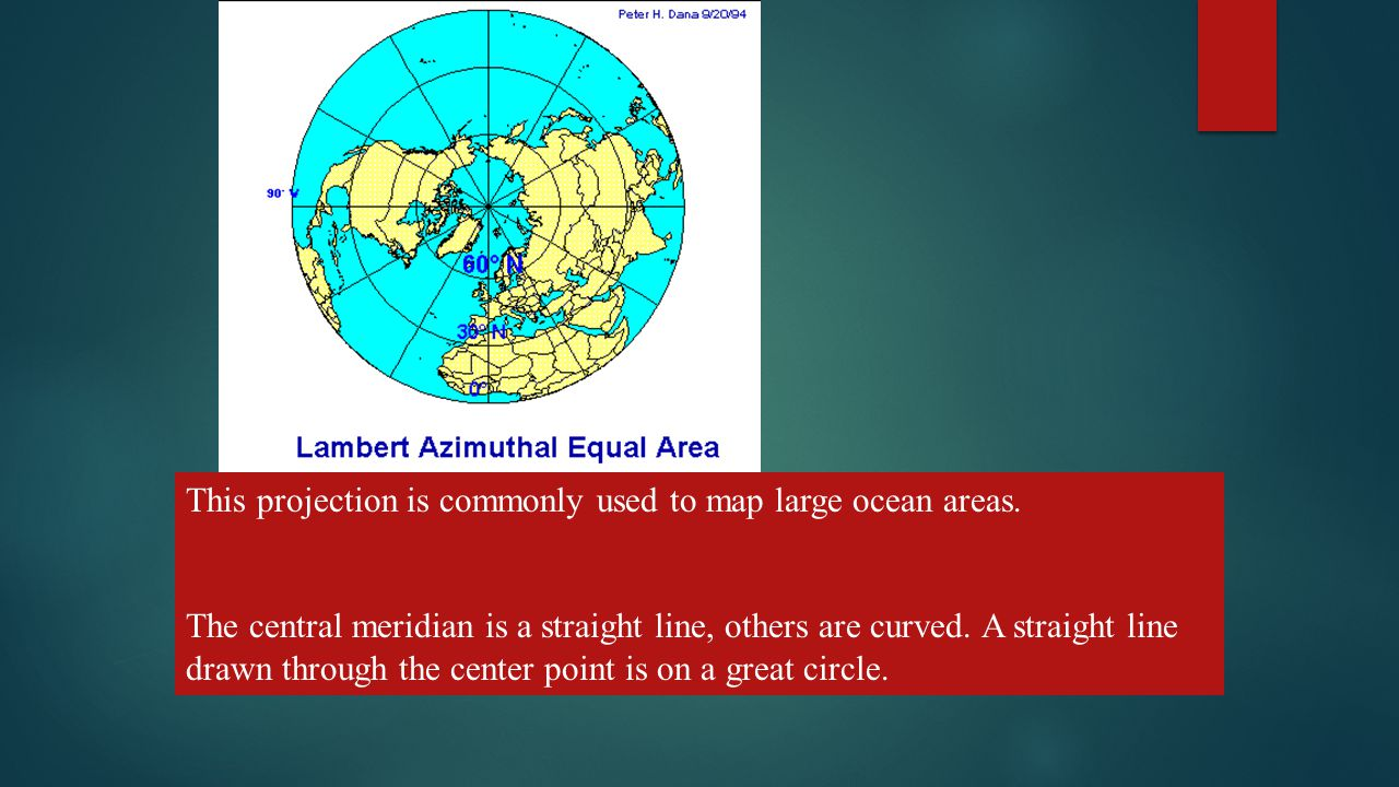 TYPES OF PLANAR PROJECTIONS – THESE INCLUDE - This projection is commonly used to map large ocean areas.