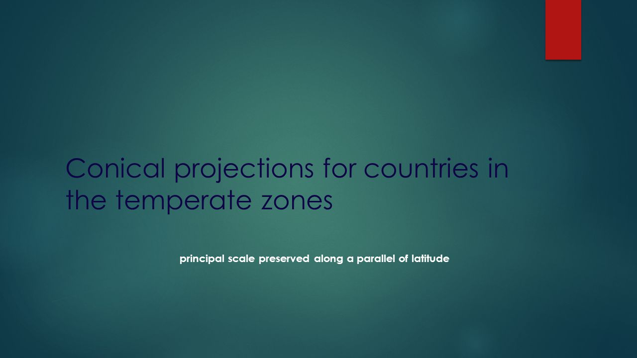 Conical projections for countries in the temperate zones principal scale preserved along a parallel of latitude