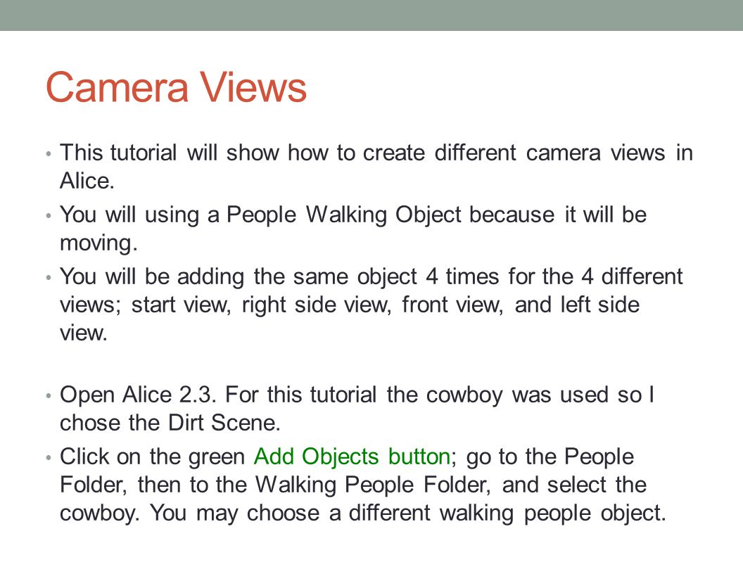 Camera Views This tutorial will show how to create different camera views in Alice.