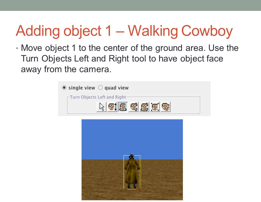 Adding object 1 – Walking Cowboy Move object 1 to the center of the ground area.
