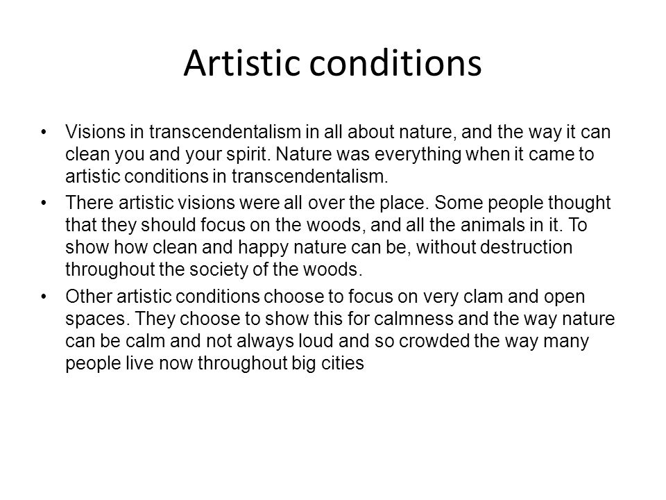 Artistic conditions Visions in transcendentalism in all about nature, and the way it can clean you and your spirit. Nature was everything when it came