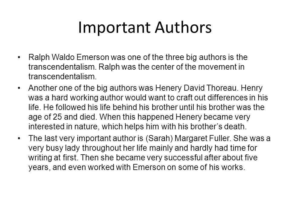 Important Authors Ralph Waldo Emerson was one of the three big authors is the transcendentalism.
