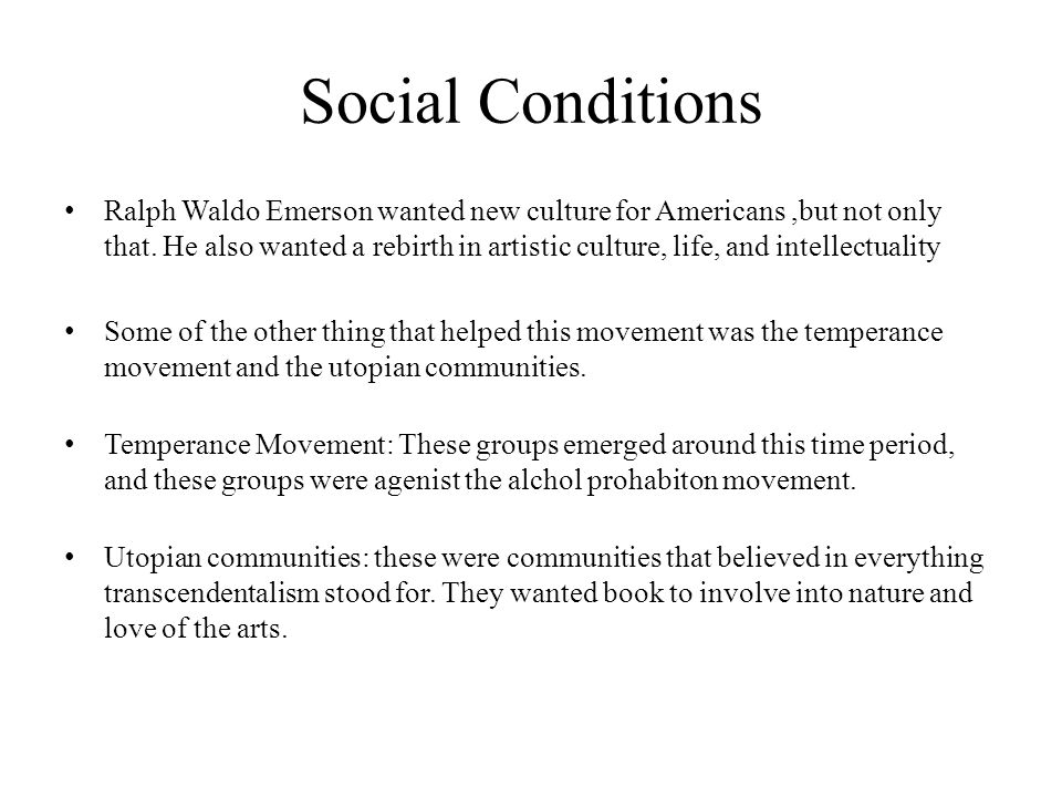 Social Conditions Ralph Waldo Emerson wanted new culture for Americans,but not only that.