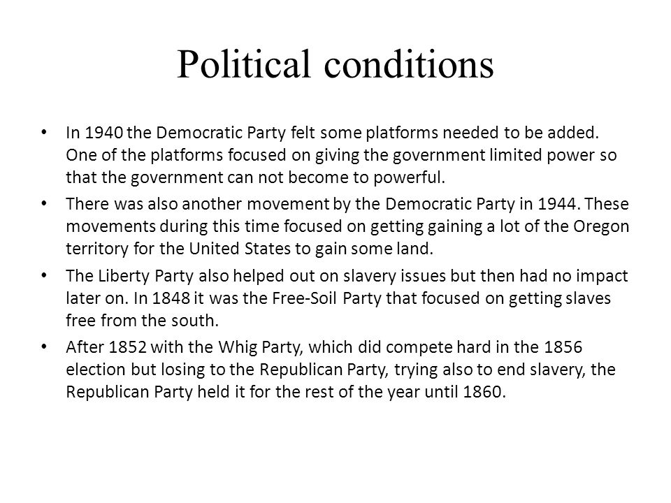 Political conditions In 1940 the Democratic Party felt some platforms needed to be added. One of the platforms focused on giving the government limite
