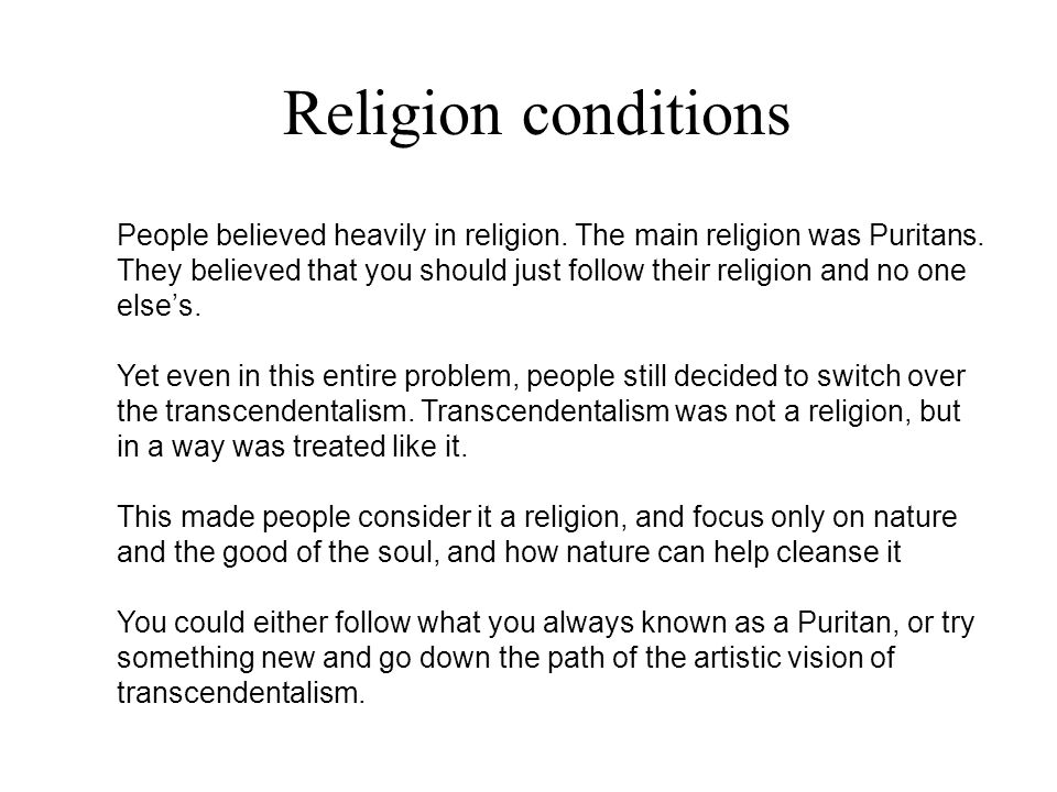 Religion conditions People believed heavily in religion. The main religion was Puritans. They believed that you should just follow their religion and