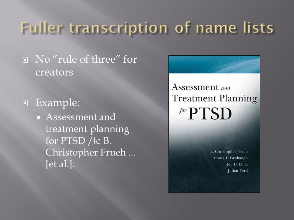  No rule of three for creators  Example:  Assessment and treatment planning for PTSD / ǂ c B.