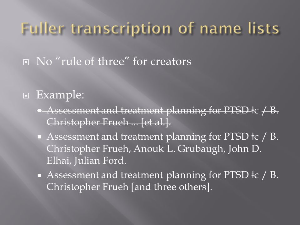  No rule of three for creators  Example:  Assessment and treatment planning for PTSD ǂ c / B.