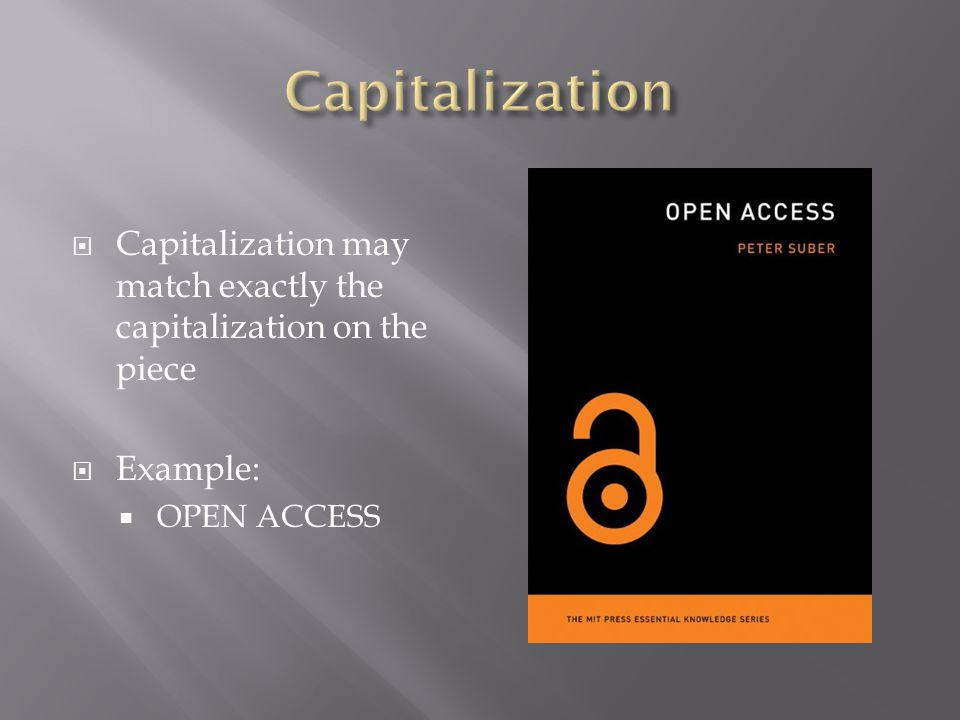  Capitalization may match exactly the capitalization on the piece  Example:  OPEN ACCESS