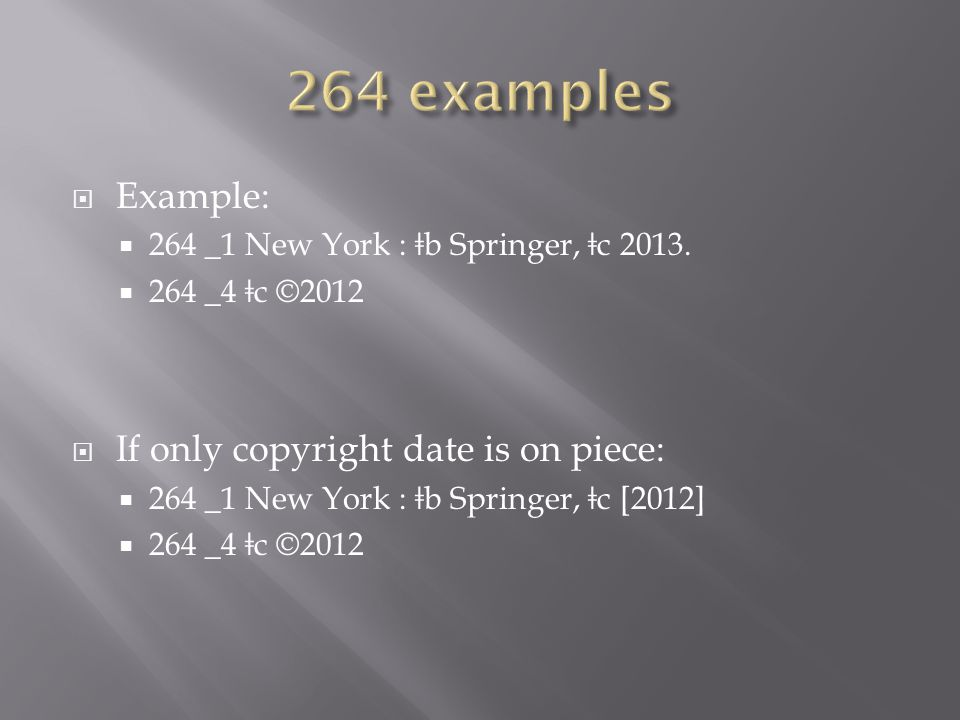 Example:  264 _1 New York : ǂ b Springer, ǂ c 2013.