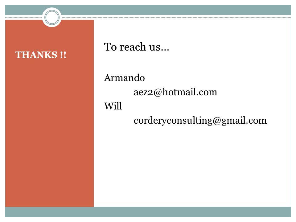 THANKS !! To reach us… Armando aez2@hotmail.com Will corderyconsulting@gmail.com