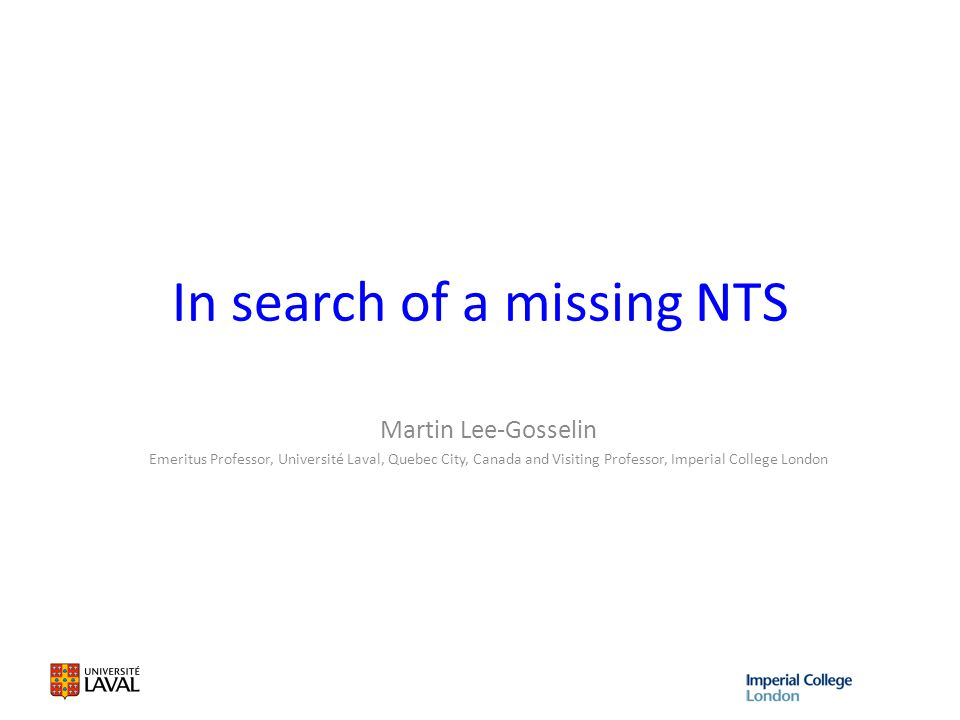 In search of a missing NTS Martin Lee-Gosselin Emeritus Professor, Université Laval, Quebec City, Canada and Visiting Professor, Imperial College London