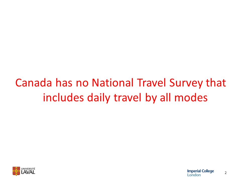 Canada has no National Travel Survey that includes daily travel by all modes 2