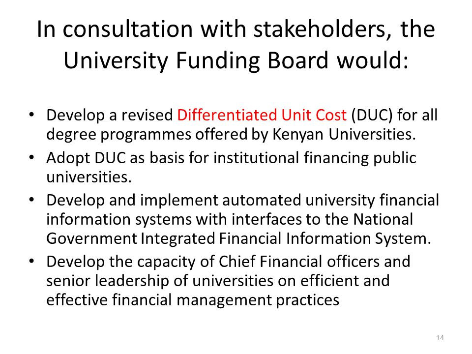 In consultation with stakeholders, the University Funding Board would: Develop a revised Differentiated Unit Cost (DUC) for all degree programmes offe