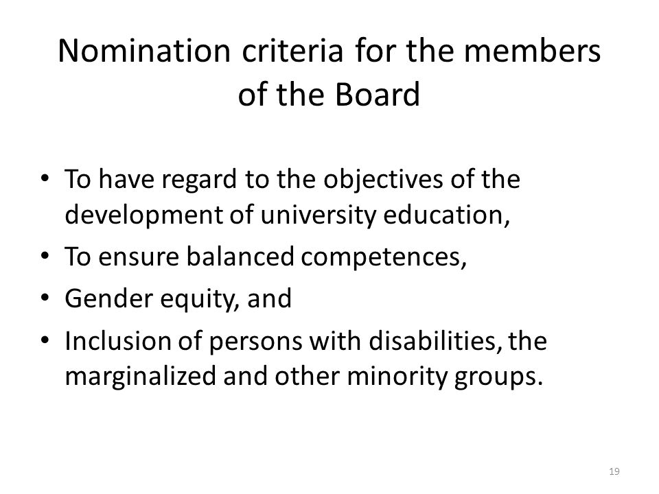 Nomination criteria for the members of the Board To have regard to the objectives of the development of university education, To ensure balanced compe