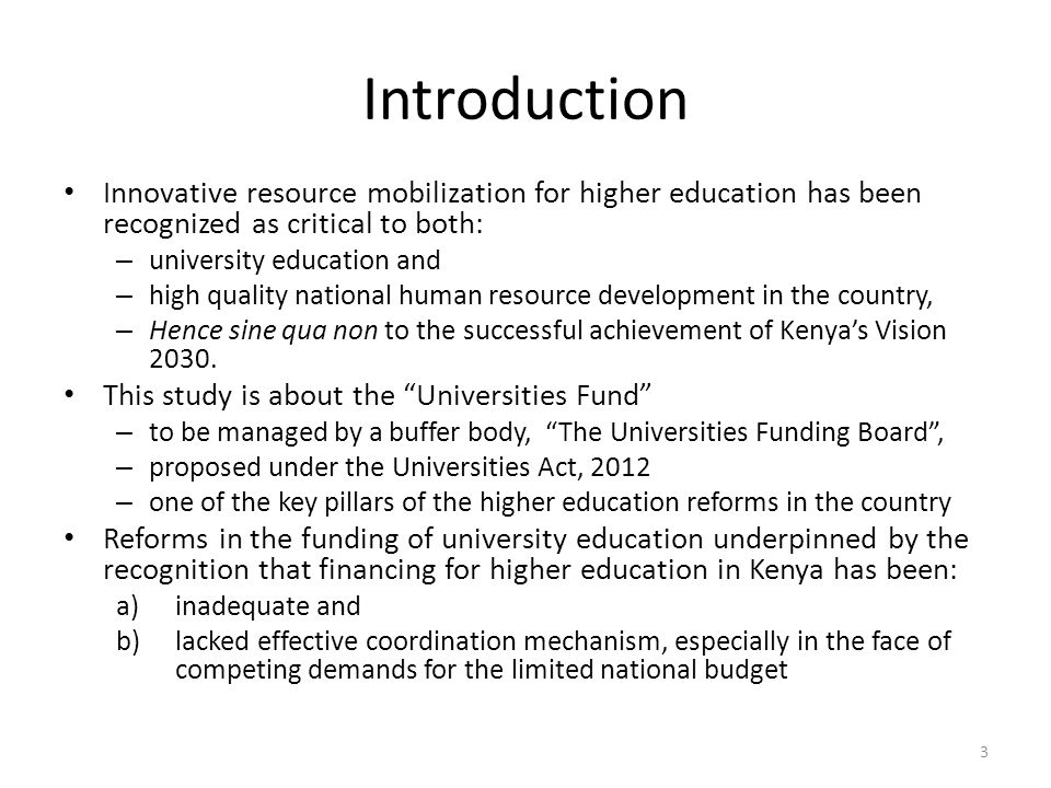 Introduction Innovative resource mobilization for higher education has been recognized as critical to both: – university education and – high quality