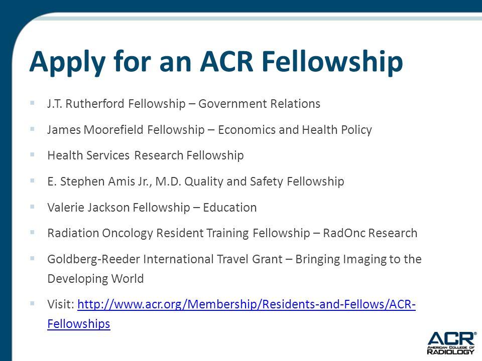 Apply for an ACR Fellowship  J.T.