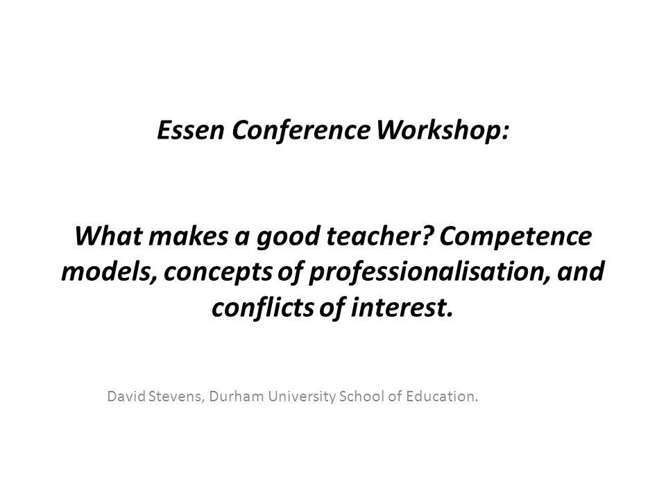 Essen Conference Workshop: What makes a good teacher.