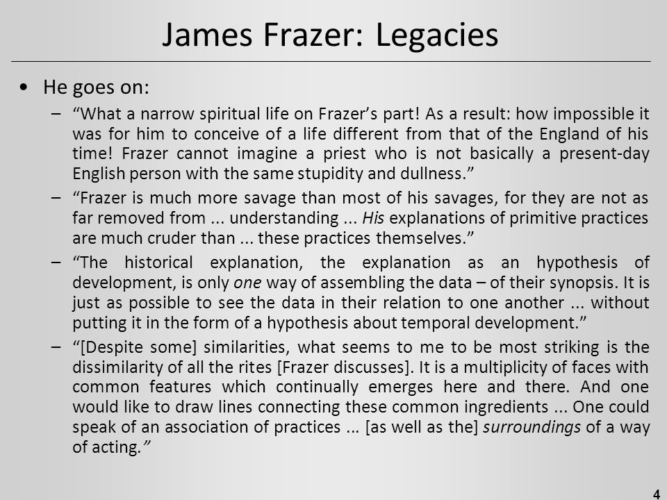 "James Frazer: Legacies He goes on: –""What a narrow spiritual life on Frazer's part! As a result: how impossible it was for him to conceive of a life d"