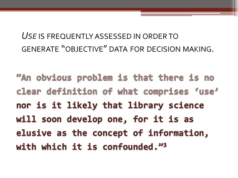 U SE IS FREQUENTLY ASSESSED IN ORDER TO GENERATE OBJECTIVE DATA FOR DECISION MAKING.
