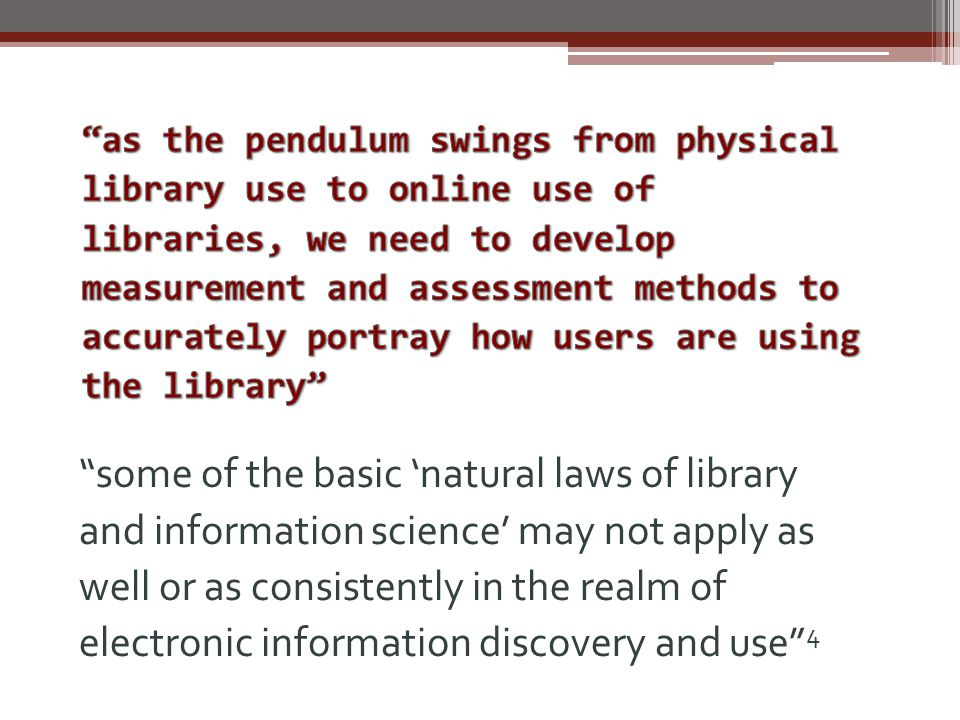 some of the basic 'natural laws of library and information science' may not apply as well or as consistently in the realm of electronic information discovery and use 4