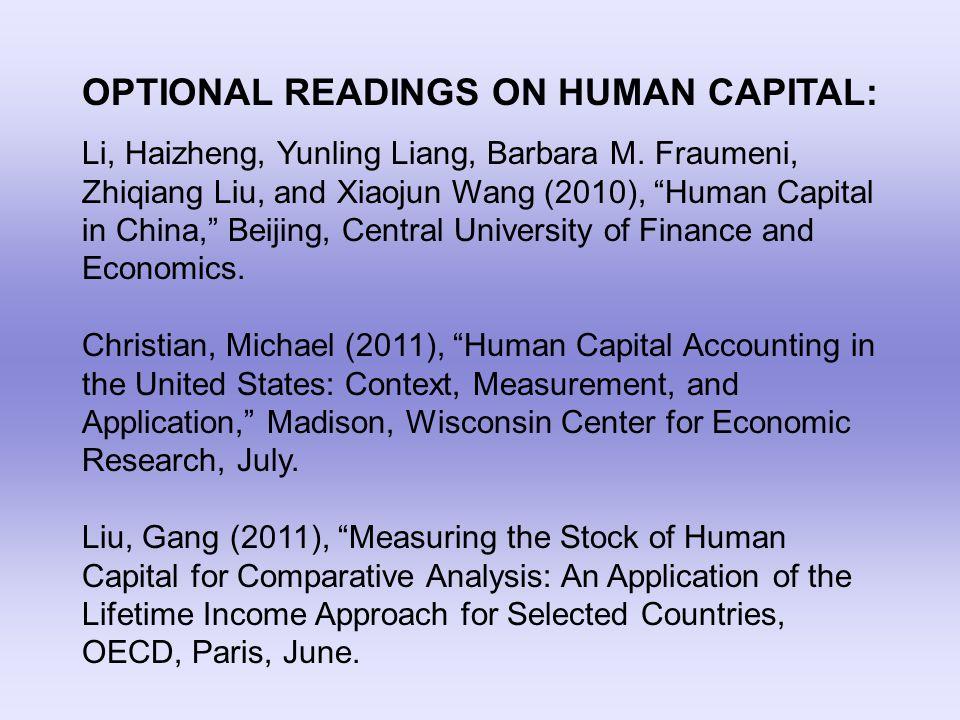 """OPTIONAL READINGS ON HUMAN CAPITAL: Li, Haizheng, Yunling Liang, Barbara M. Fraumeni, Zhiqiang Liu, and Xiaojun Wang (2010), """"Human Capital in China,"""""""