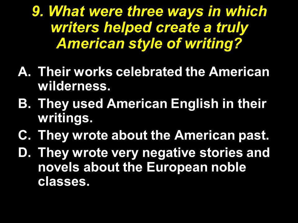9.What were three ways in which writers helped create a truly American style of writing.