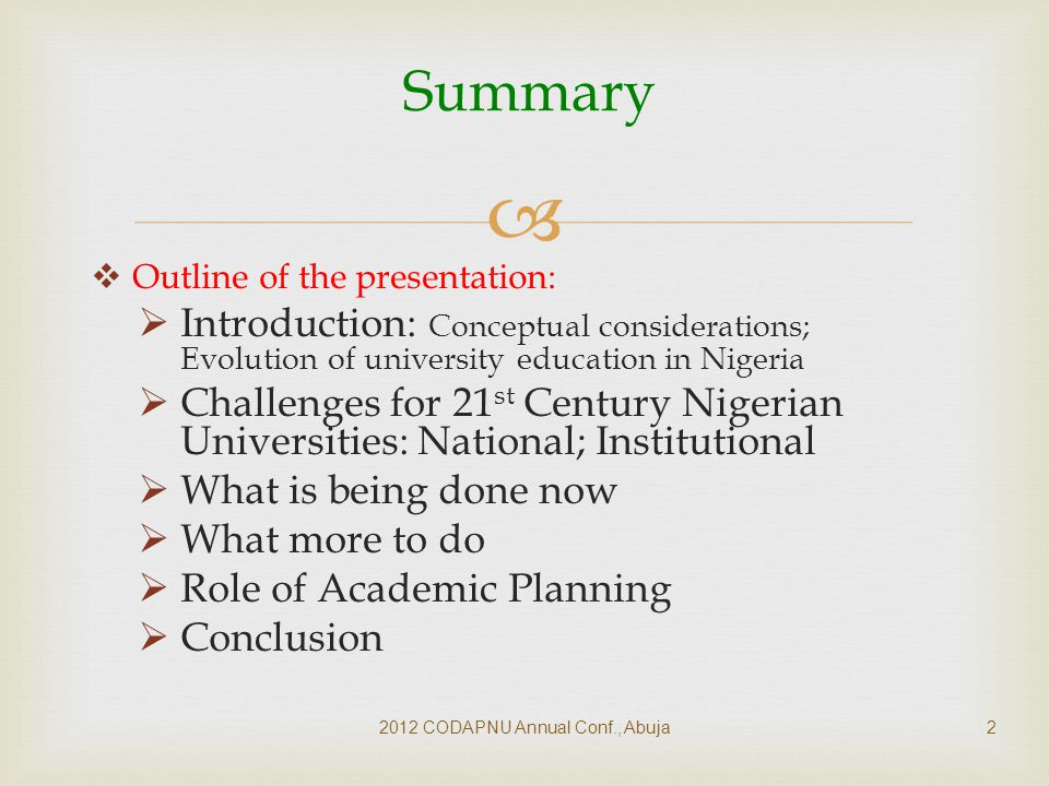   Definitions:  University:  An institution for post-secondary studies and training usually leading to the award of degrees; diplomas and certificates;  A place of education at the highest level, where degrees are given ( Longmans Dictionary);  an academic institution … for the award of degrees and other academic qualifications NUC (1997) 2012 CODAPNU Annual Conf., Abuja3 Conceptual Considerations: What is a University?