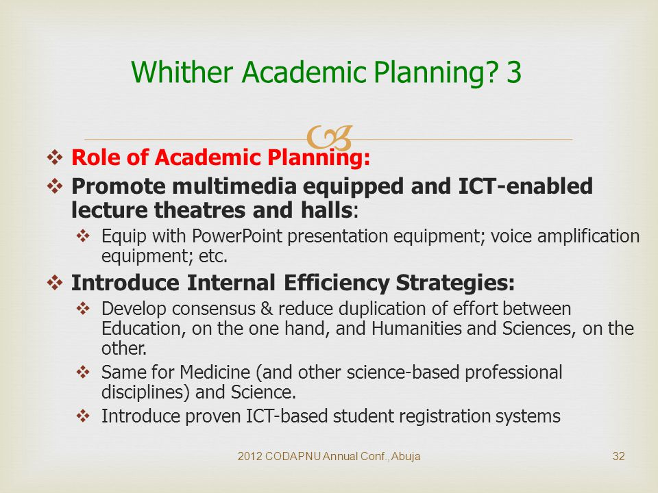   Role of Academic Planning:  Promote multimedia equipped and ICT-enabled lecture theatres and halls:  Equip with PowerPoint presentation equipment; voice amplification equipment; etc.